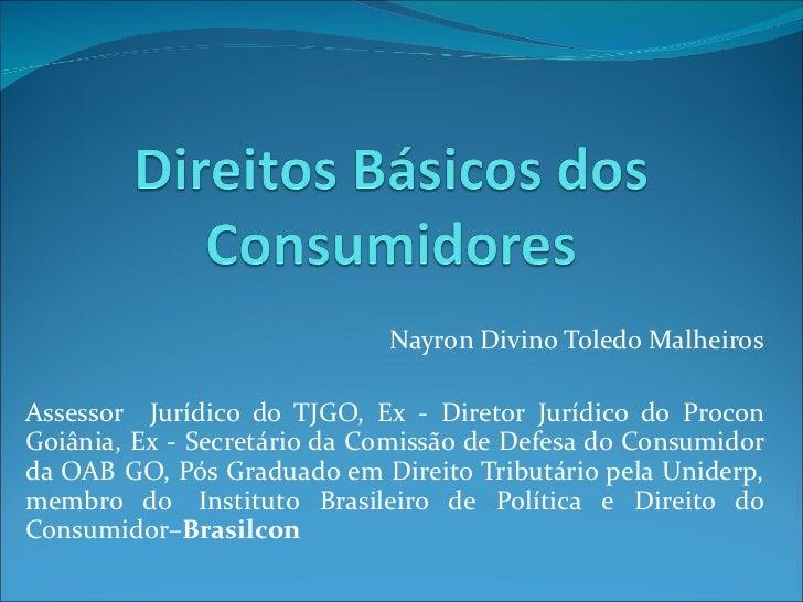 Nayron Divino Toledo Malheiros Assessor  Jurídico do TJGO, Ex - Diretor Jurídico do Procon Goiânia, Ex - Secretário da Com...