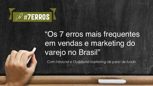 "#7erros ""Os 7 erros mais frequentes em vendas e marketing do varejo no Brasil"" Com Inbound e Outbound marketing de pano de..."