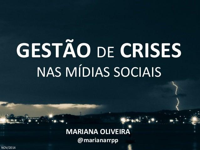 GESTÃO DE CRISES  NAS MÍDIAS SOCIAIS  MARIANA OLIVEIRA  @marianarrpp  NOV/2014