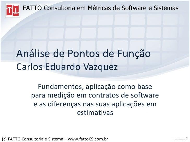 Análise de Pontos de Função Carlos Eduardo Vazquez Fundamentos, aplicação como base para medição em contratos de software ...