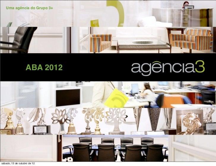 Uma agência do Grupo 3+                   ABA 2012sábado, 13 de outubro de 12