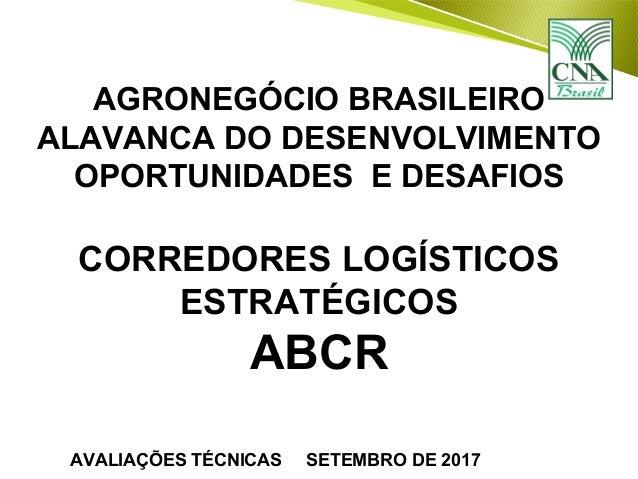 AGRONEGÓCIO BRASILEIRO ALAVANCA DO DESENVOLVIMENTO OPORTUNIDADES E DESAFIOS CORREDORES LOGÍSTICOS ESTRATÉGICOS ABCR AVALIA...