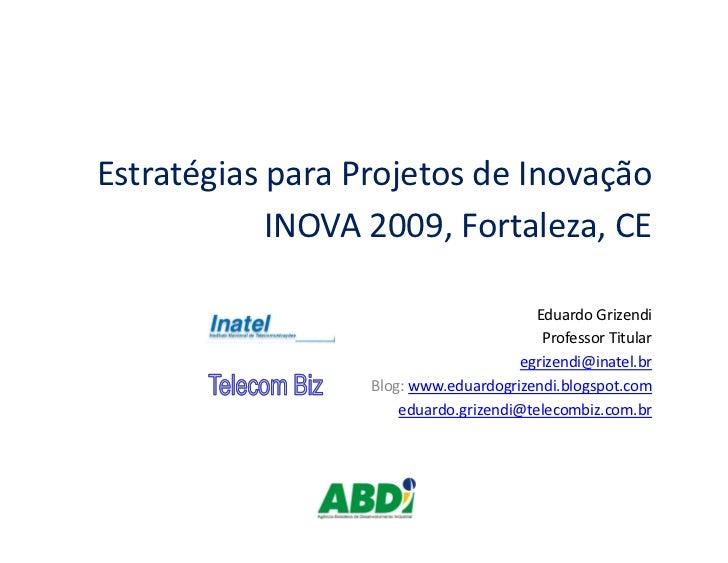 Estratégias para Projetos de Inovação             INOVA 2009, Fortaleza, CE                                           Edua...