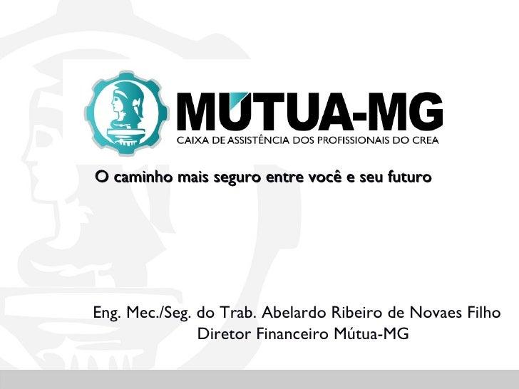 O caminho mais seguro entre você e seu futuroEng. Mec./Seg. do Trab. Abelardo Ribeiro de Novaes Filho               Direto...