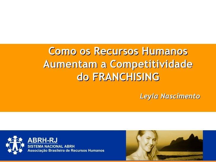 Como os Recursos Humanos Aumentam a Competitividade do FRANCHISING Leyla Nascimento