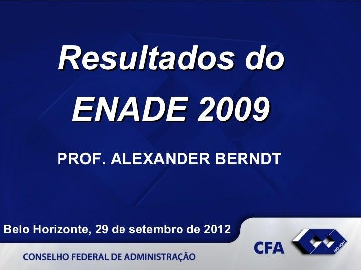 Resultados do           ENADE 2009        PROF. ALEXANDER BERNDTBelo Horizonte, 29 de setembro de 2012