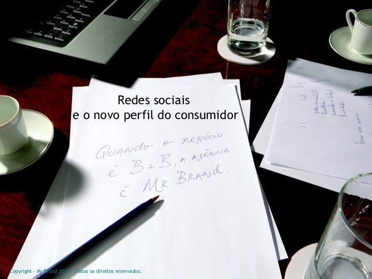 Copyright – Mr Brand 2011 – Todos os direitos reservados. Redes sociais  e o novo perfil do consumidor