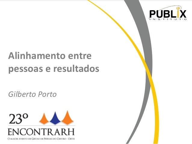 Alinhamento entre pessoas e resultados Gilberto Porto  www.institutopublix.com.br