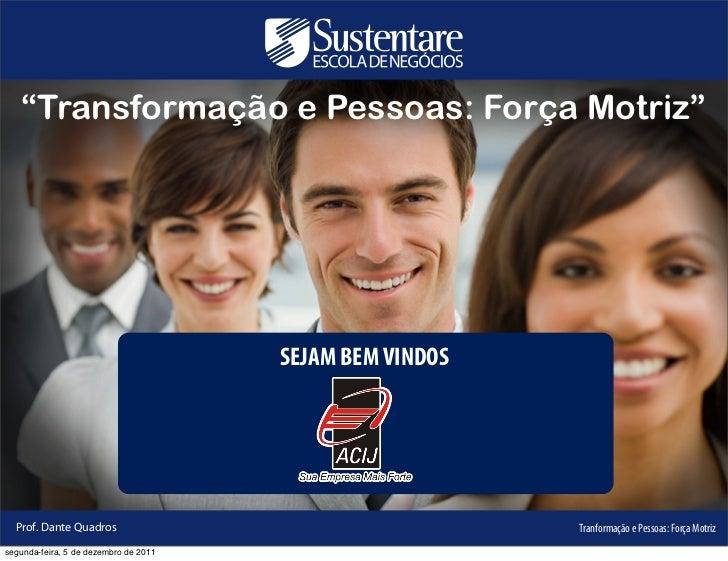 """""""Transformação ePessoas:Força Motriz""""                                       SEJAM BEM VINDOS  Prof. Dante Quadros       ..."""