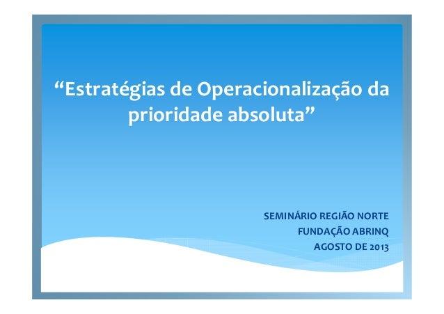 """""""Estratégias de Operacionalização da prioridade absoluta"""" SEMINÁRIO REGIÃO NORTE FUNDAÇÃO ABRINQ AGOSTO DE 2013"""