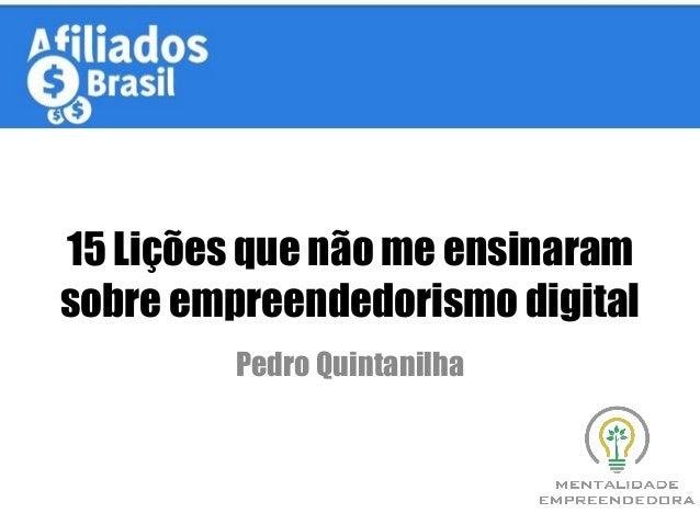 15 Lições que não me ensinaram sobre empreendedorismo digital Pedro Quintanilha