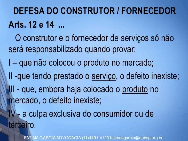DEFESA DO CONSTRUTOR / FORNECEDORArts. 12 e 14 ...   O construtor e o fornecedor de serviços só nãoserá responsabilizado q...