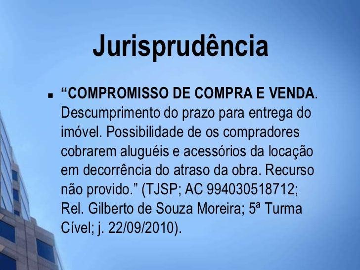 """Jurisprudência   """"COMPROMISSO DE COMPRA E VENDA.    Descumprimento do prazo para entrega do    imóvel. Possibilidade de o..."""