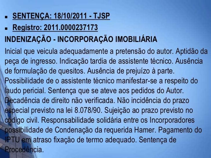   SENTENÇA: 18/10/2011 - TJSP Registro: 2011.0000237173INDENIZAÇÃO - INCORPORAÇÃO IMOBILIÁRIAInicial que veicula adequad...