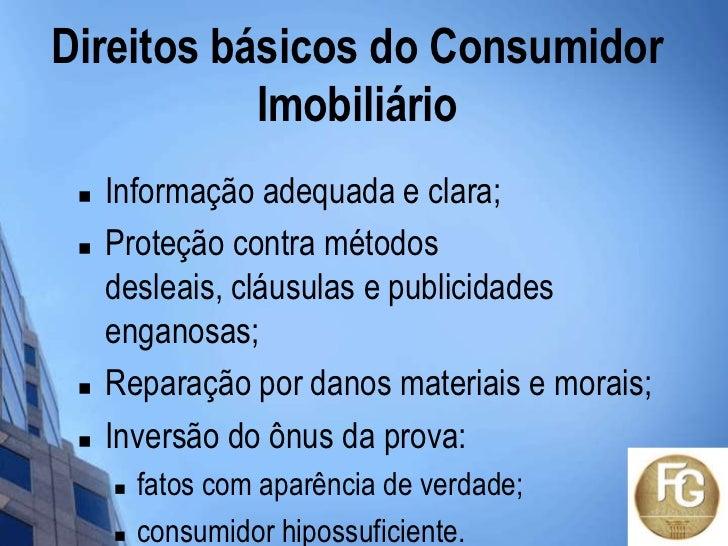 Direitos básicos do Consumidor           Imobiliário    Informação adequada e clara;    Proteção contra métodos     desl...