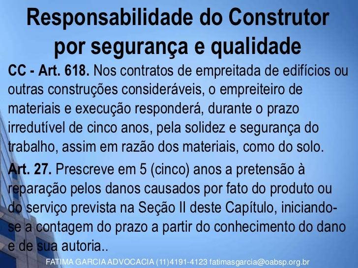 Responsabilidade do Construtor     por segurança e qualidadeCC - Art. 618. Nos contratos de empreitada de edifícios ououtr...
