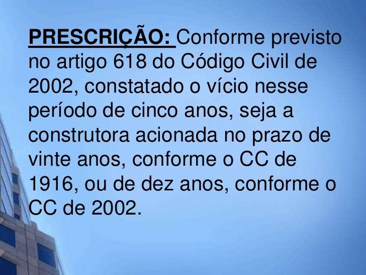 PRESCRIÇÃO: Conforme previstono artigo 618 do Código Civil de2002, constatado o vício nesseperíodo de cinco anos, seja aco...