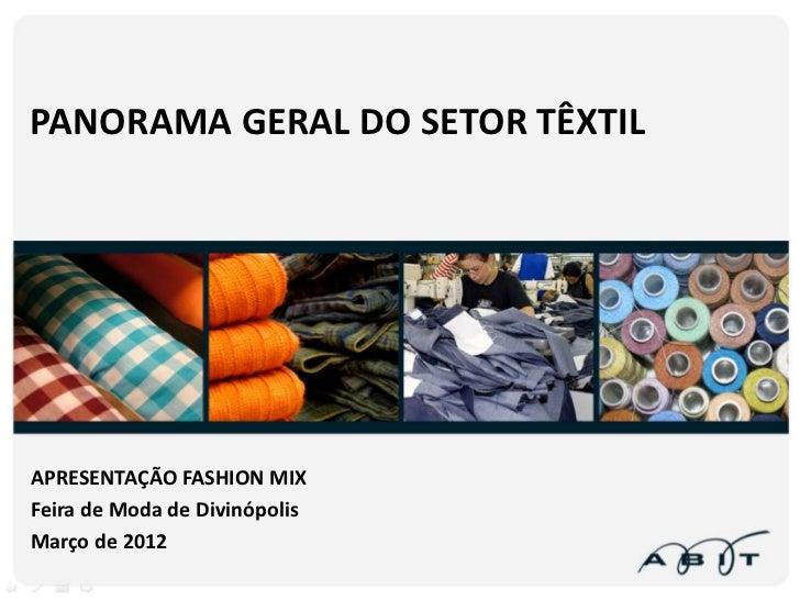 PANORAMA GERAL DO SETOR TÊXTILAPRESENTAÇÃO FASHION MIXFeira de Moda de DivinópolisMarço de 2012                           ...