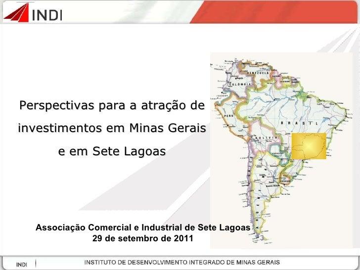 Perspectivas para a atração de investimentos em Minas Gerais e em Sete Lagoas Associação Comercial e Industrial de Sete La...