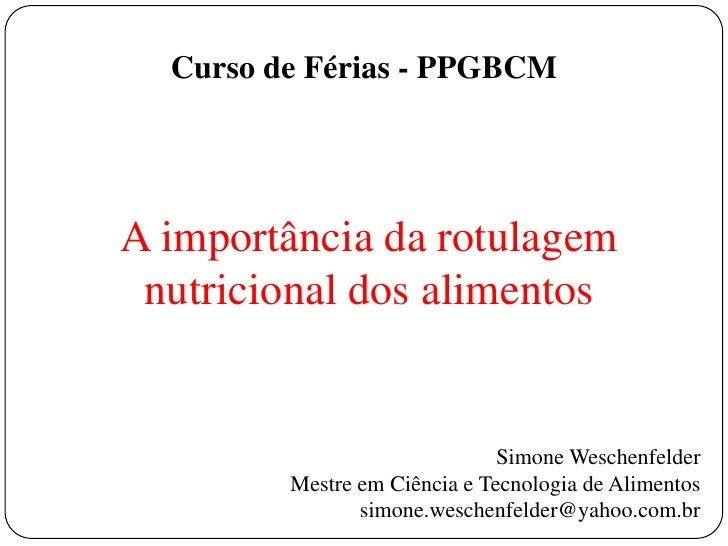 Curso de Férias - PPGBCMA importância da rotulagem nutricional dos alimentos                               Simone Weschenf...