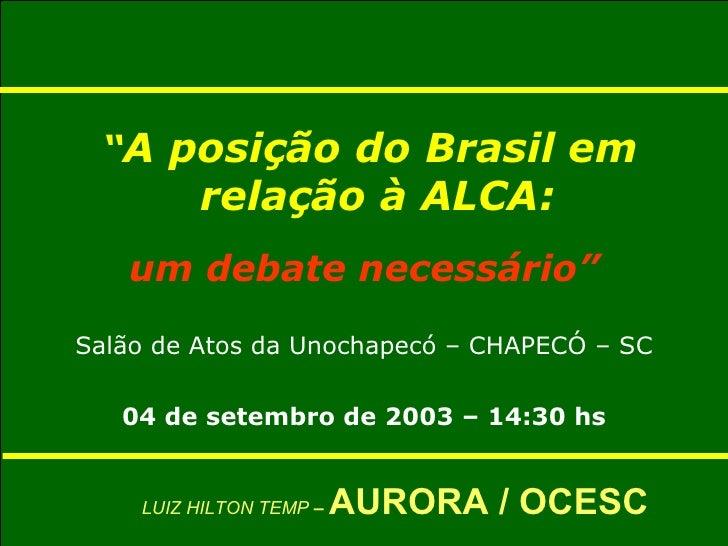 "<ul><li>"" A posição do Brasil em relação à ALCA: </li></ul><ul><li>um debate necessário"" </li></ul><ul><li>Salão de Atos d..."