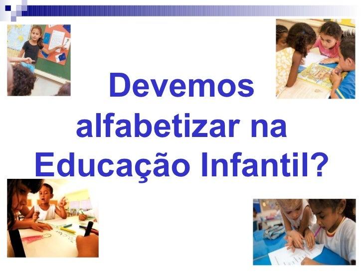 Devemos alfabetizar na Educação Infantil?