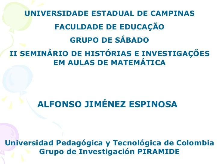 ALFONSO JIMÉNEZ ESPINOSA Universidad Pedagógica y Tecnológica de Colombia Grupo de Investigación PIRAMIDE UNIVERSIDADE EST...