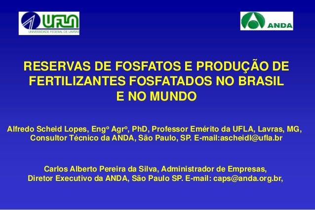 RESERVAS DE FOSFATOS E PRODUÇÃO DE  FERTILIZANTES FOSFATADOS NO BRASIL  E NO MUNDO  Alfredo Scheid Lopes, Engo Agro, PhD, ...