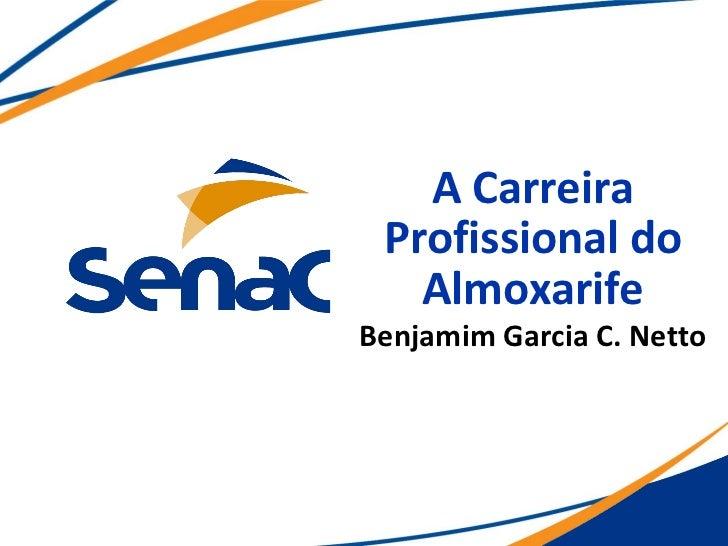A Carreira Profissional do   AlmoxarifeBenjamim Garcia C. Netto