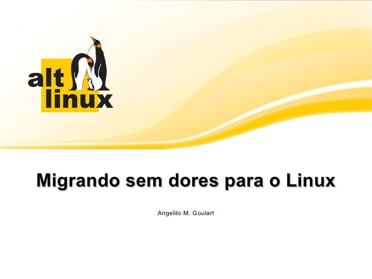 Migrando sem dores para o Linux Angelito M. Goulart