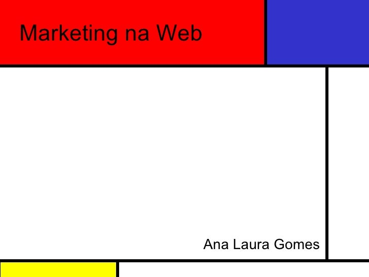 Marketing na Web Ana Laura Gomes