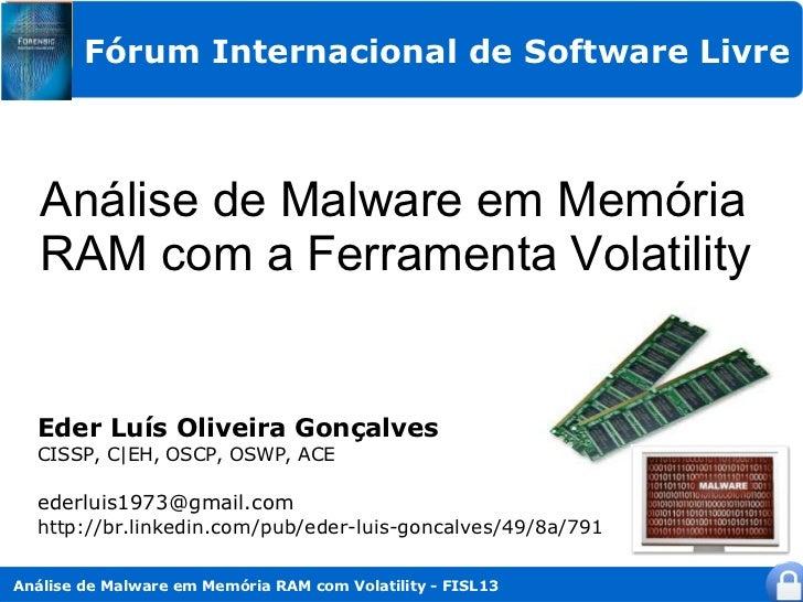 Fórum Internacional de Software Livre   Análise de Malware em Memória   RAM com a Ferramenta Volatility  Eder Luís Oliveir...