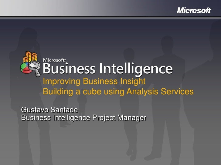 Improving Business Insight      Building a cube using Analysis ServicesGustavo SantadeBusiness Intelligence Project Manager