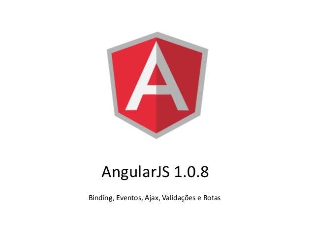 AngularJS 1.0.8 Binding, Eventos, Ajax, Validações e Rotas