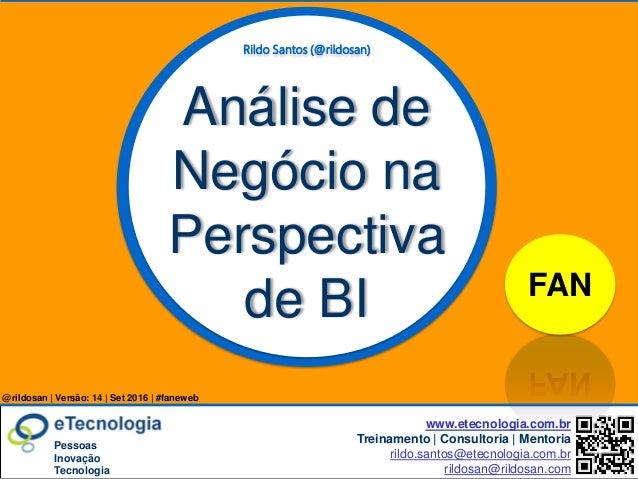 AnálisedeNegócionaPerspectivadeBI set 2016 versão 14 Rildo Santos | (@rildosan) | rildo.santos@etecnologia.com.br | www.et...