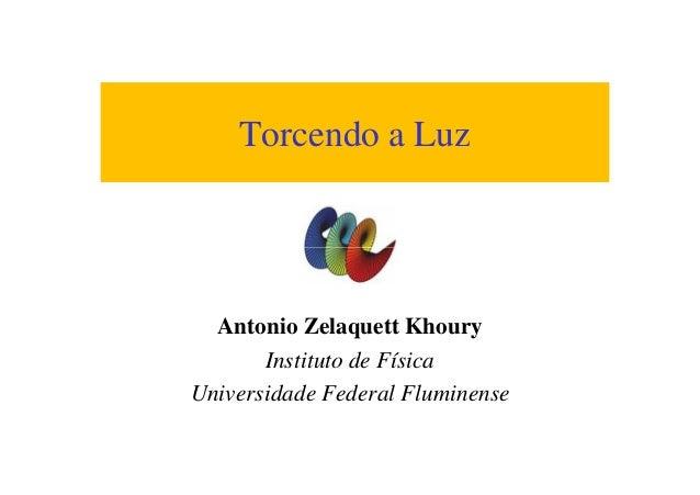 Torcendo a Luz Antonio Zelaquett Khoury Instituto de Física Universidade Federal Fluminense
