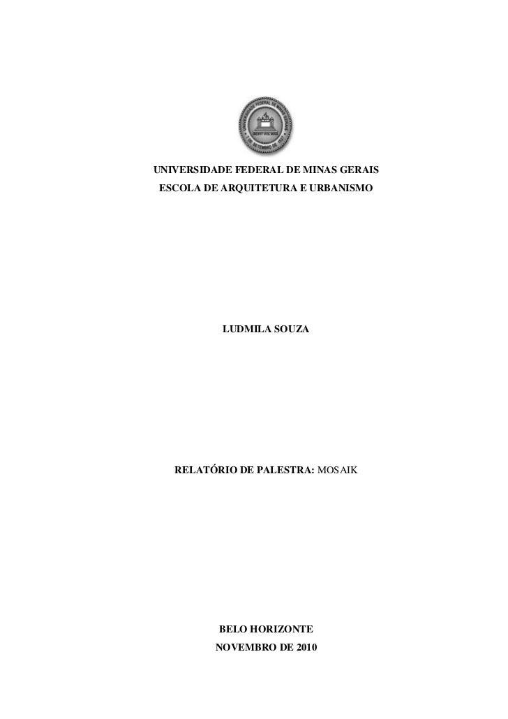 UNIVERSIDADE FEDERAL DE MINAS GERAIS<br />ESCOLA DE ARQUITETURA E URBANISMO<br />LUDMILA SOUZA<br />RELATÓRIO DE PALESTRA:...