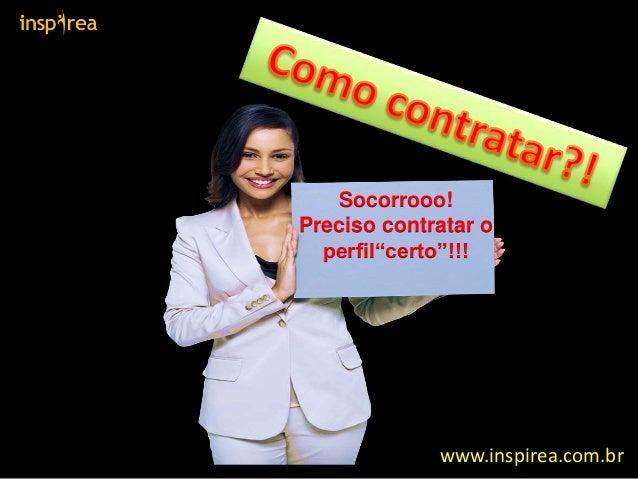 """Socorrooo! Preciso contratar o perfil""""certo""""!!! www.inspirea.com.br"""