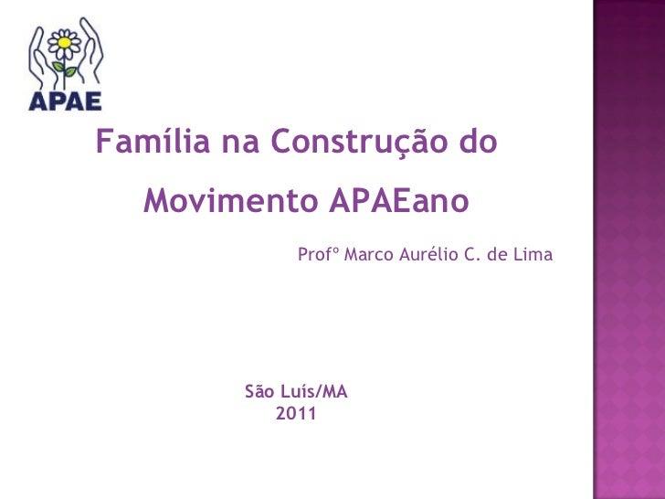 <ul><li>Família na Construção do Movimento APAEano </li></ul><ul><li>Profº Marco Aurélio C. de Lima </li></ul><ul><li>São ...