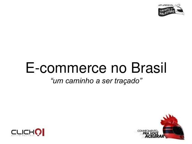 """E-commerce no Brasil """"um caminho a ser traçado"""""""