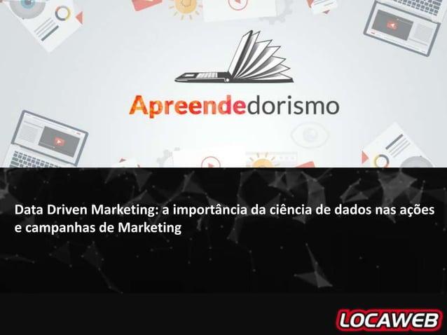 Data Driven Marketing: a importância da ciência de dados nas ações e campanhas de Marketing