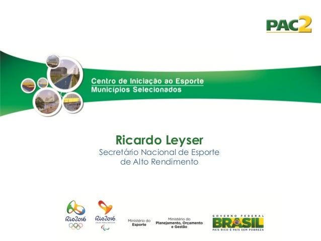 Ricardo Leyser  Secretário Nacional de Esporte de Alto Rendimento