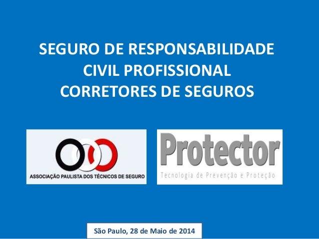SEGURO DE RESPONSABILIDADE CIVIL PROFISSIONAL CORRETORES DE SEGUROS São Paulo, 28 de Maio de 2014