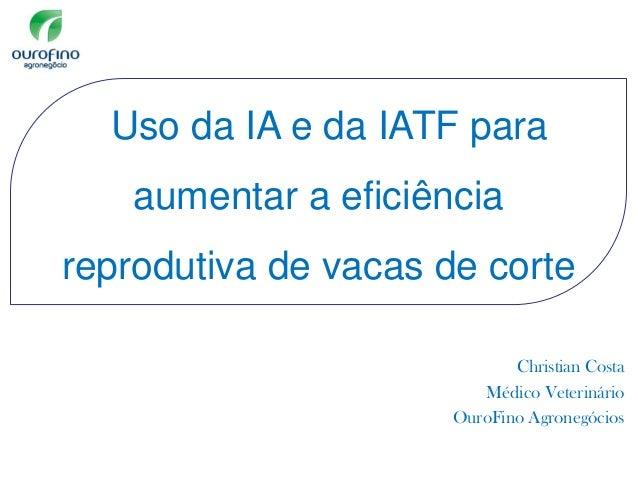Christian Costa Médico Veterinário OuroFino Agronegócios Uso da IA e da IATF para aumentar a eficiência reprodutiva de vac...
