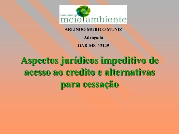ARLINDO MURILO MUNIZ                Advogado              OAB-MS 12145Aspectos jurídicos impeditivo deacesso ao credito e ...