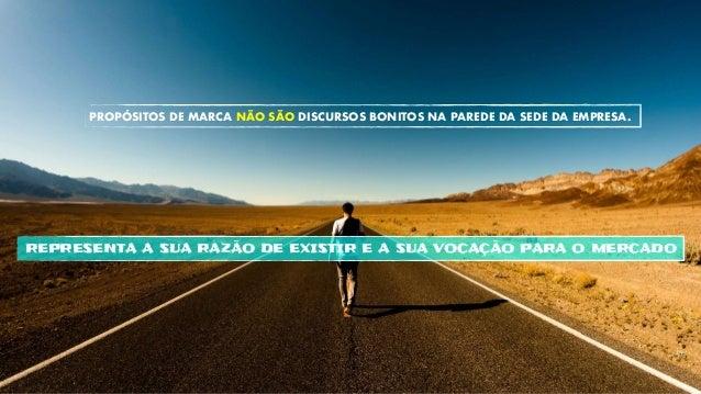 REPRESENTA A SUA RAZÃO DE EXISTIR E A SUA VOCAÇÃO PARA O MERCADO PROPÓSITOS DE MARCA NÃO SÃO DISCURSOS BONITOS NA PAREDE D...