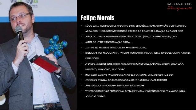 Felipe Morais • SÓCIO DA FM CONSULTORIA E VP DE BRANDING, ESTRATÉGIA, TRANSFORMAÇÃO E CONSUMO DA MEGALODON HOLDING INVESTI...