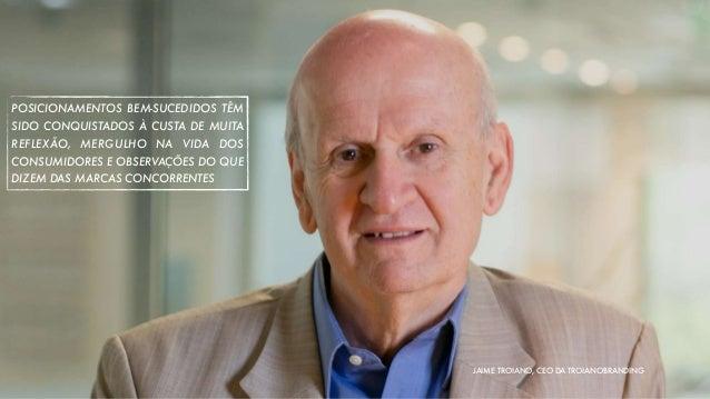 POSICIONAMENTOS BEM-SUCEDIDOS TÊM SIDO CONQUISTADOS À CUSTA DE MUITA REFLEXÃO, MERGULHO NA VIDA DOS CONSUMIDORES E OBSERVA...