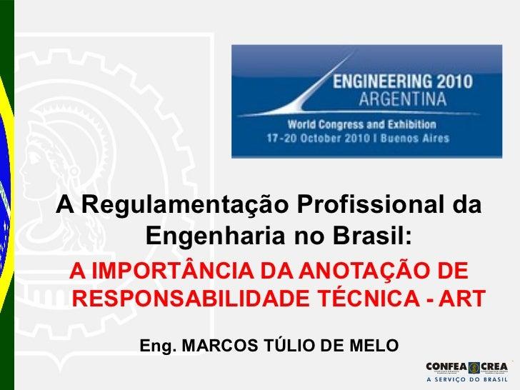 <ul><li>A Regulamentação Profissional da Engenharia no Brasil: </li></ul><ul><li>A IMPORTÂNCIA DA ANOTAÇÃO DE RESPONSABILI...