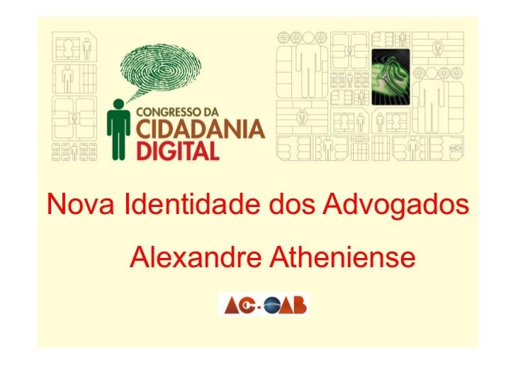 Nova Identidade dos Advogados      Alexandre Atheniense